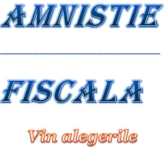 Amnistii fiscale şi nerespectare promisiunilor.
